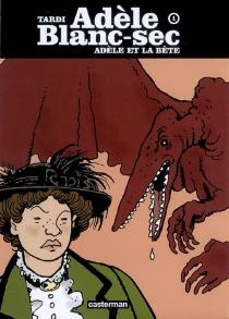 Les aventures d'Adèle Blanc-Sec : tomes 1 à 4 - JacquesTardi