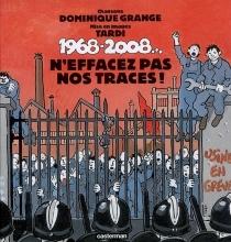 1968-2008..., n'effacez pas nos traces ! - DominiqueGrange