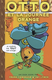 Otto et la journée orange| Otto's orange day - Frank Cammuso