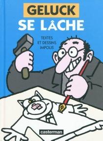Geluck se lâche : textes et dessins impolis - PhilippeGeluck