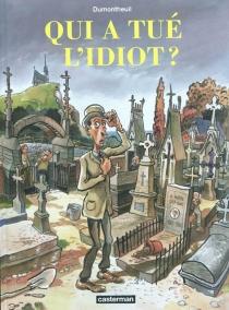 Qui a tué l'idiot ? - NicolasDumontheuil