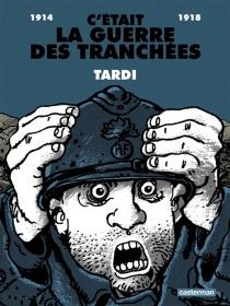C'était la guerre des tranchées : 1914-1918 - JacquesTardi