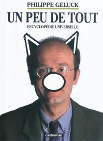 Un peu de tout : encyclopédie universelle - PhilippeGeluck