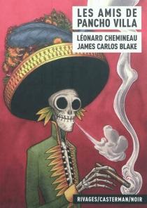 Les amis de Pancho Villa - LéonardChemineau