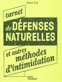 Carnet de défenses naturelles : et autres méthodes d'intimidation - ClaireFaÿ