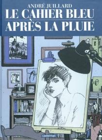 Le cahier bleu| Après la pluie - AndréJuillard