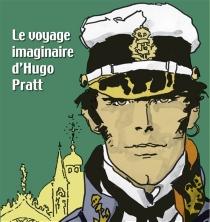 Le voyage imaginaire d'Hugo Pratt : exposition, Pinacothèque de Paris, du 17 mars au 21 août 2011 -