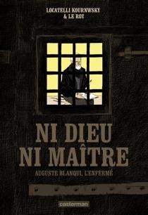 Ni Dieu ni maître : Auguste Blanqui, l'enfermé - MaximilienLe Roy