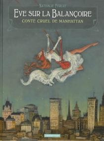 Eve sur la balançoire : conte cruel de Manhattan - NathalieFerlut