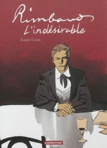 Rimbaud, l'indésirable - XavierCoste