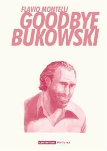 Goodbye Bukowski - FlavioMontelli