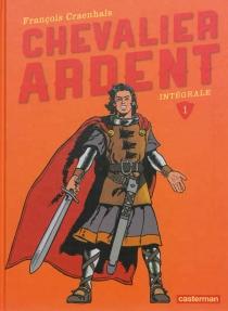 Chevalier Ardent : intégrale | Volume 1 - FrançoisCraenhals