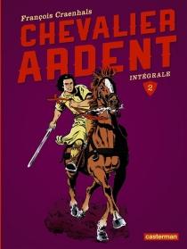 Chevalier Ardent : intégrale | Volume 2 - FrançoisCraenhals