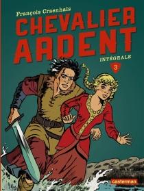 Chevalier Ardent : intégrale | Volume 3 - FrançoisCraenhals