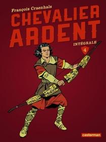 Chevalier Ardent : intégrale | Volume 4 - FrançoisCraenhals
