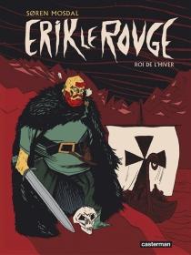 Erik le Rouge : roi de l'hiver - SorenMosdal
