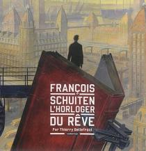 François Schuiten, l'horloger du rêve - ThierryBellefroid