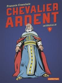 Chevalier Ardent : intégrale | Volume 5 - FrançoisCraenhals