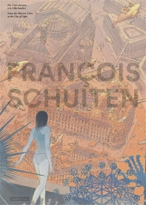 Des Cités obscures à la Ville lumière| From the Obscure Cities to the City of light - François Schuiten
