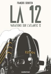 La 12 : variations sur l'Atlantic 12 - FrançoisSchuiten
