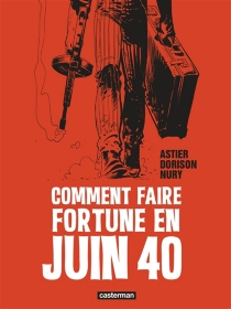 Comment faire fortune en juin 40 - Laurent Astier