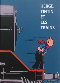 Hergé, Tintin et les trains - YvesCrespel