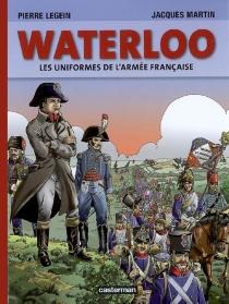 Waterloo : les uniformes de l'armée française - PierreLegein