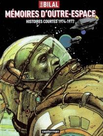 Mémoires d'outre-espace : histoires courtes 1974-1977 - EnkiBilal
