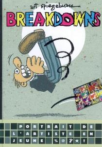 Breakdowns : portrait de l'artiste en jeune - ArtSpiegelman