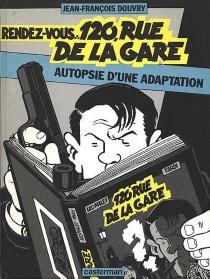 Rendez-vous 120, rue de la gare : autopsie d'une adaptation - Jean-FrançoisDouvry