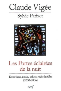 Les portes éclairées de la nuit : entretiens, essais, cahier, récits inédits (2000-2006) - SylvieParizet
