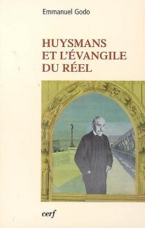 Huysmans et l'évangile du réel - EmmanuelGodo