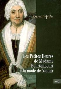 Les petites heures de madame Bourtonbourt à la mode de Namur - ErnestDejaifve