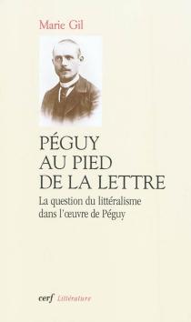 Péguy au pied de la lettre : la question du littéralisme dans l'oeuvre de Péguy - MarieGil
