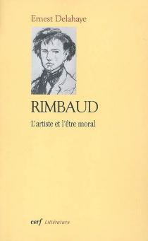 Rimbaud : l'artiste et l'être moral - ErnestDelahaye