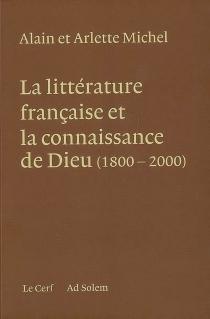La littérature française et la connaissance de Dieu (1800-2000) - ArletteMichel