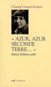 Azur, azur, seconde terre : Marina Tsvetaeva, poète - ChantalHoulon-Crespel