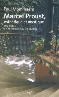 Marcel Proust, esthétique et mystique : une lecture d'A la recherche du temps perdu - PaulMommaers