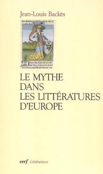 Le mythe dans les littératures d'Europe - Jean-LouisBackès
