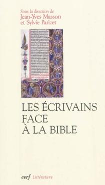 Les écrivains face à la Bible : herméneutique et création -