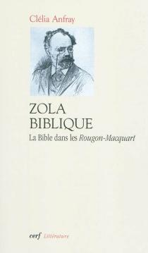 Zola biblique : la Bible dans les Rougon-Macquart - CléliaAnfray