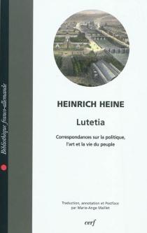 Lutetia (Lutezia) : correspondances sur la politique, l'art et la vie du peuple - HeinrichHeine