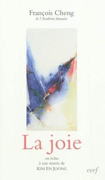 La joie : en écho à une oeuvre de Kim En Joong - FrançoisCheng