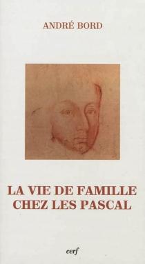 La vie de famille chez les Pascal - AndréBord