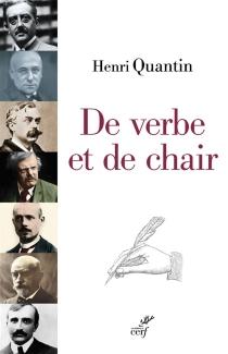 De verbe et de chair : Péguy, Huysmans, Max Jacob, Chesterton, Bernanos, Bloy; Claudel - HenriQuantin
