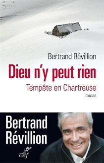 Dieu n'y peut rien : tempête en Chartreuse - BertrandRévillion
