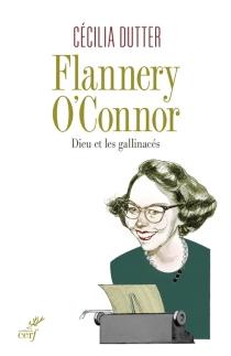 Flannery O'Connor : Dieu et les gallinacées - CéciliaDutter