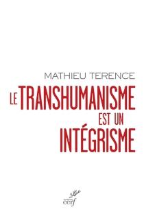 Le transhumanisme est un intégrisme - MathieuTerence