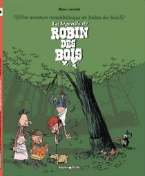 La légende de Robin des bois : une aventure rocambolesque de Robin des bois - ManuLarcenet