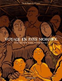 Voyage en pays Mohawk : Etat de New York, hiver 1634-1635 - Harmen Meyndertsz van denBogaert